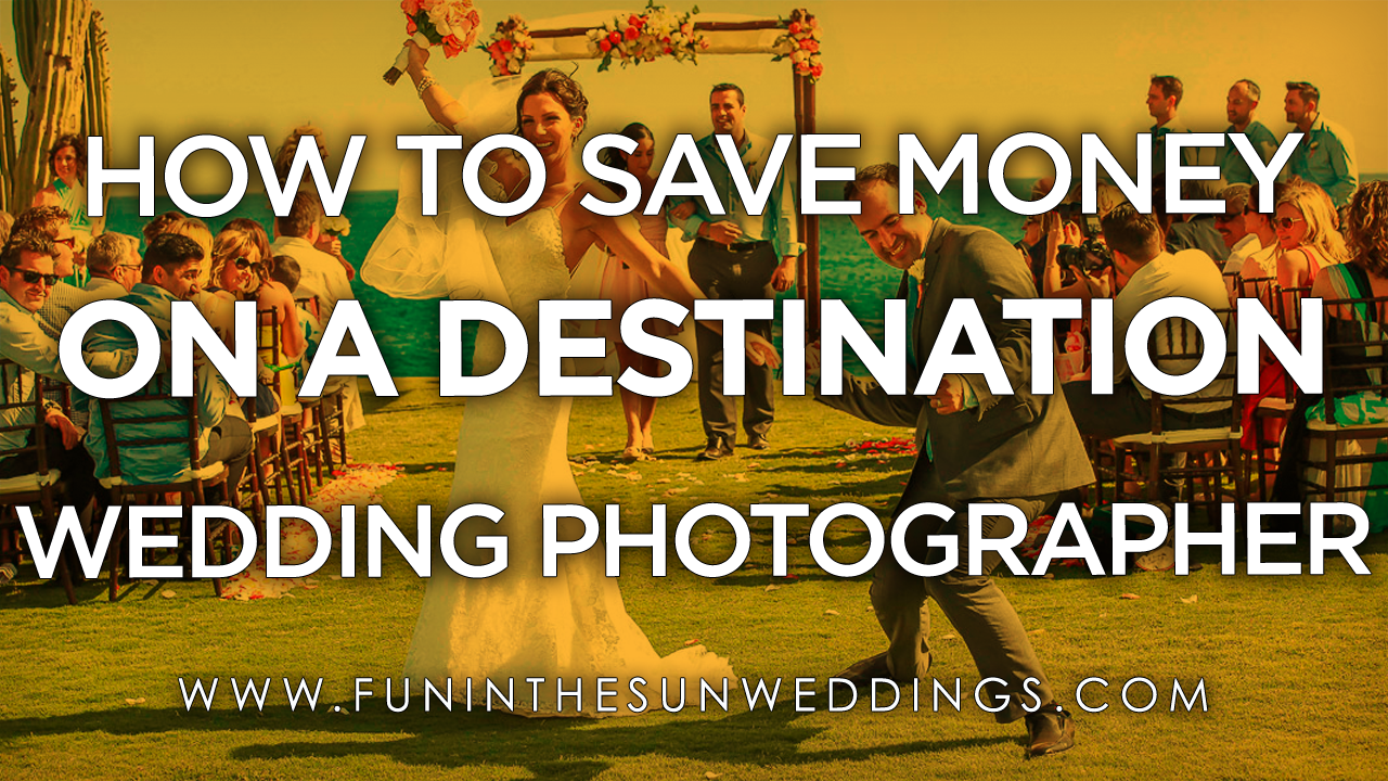 How To Save Money On A Destination Wedding Photographer [Video]